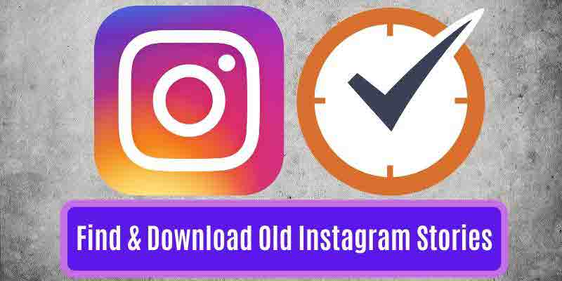 How To Find Download Old Instagram Stories Sociallypro