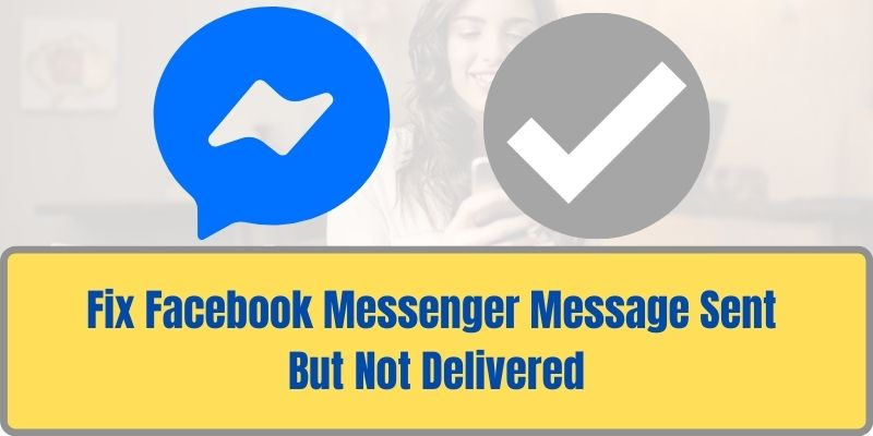 Fix Facebook Messenger Message Sent But Not Delivered Sociallypro